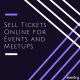 Sell Tickets Online for Events and Meetups